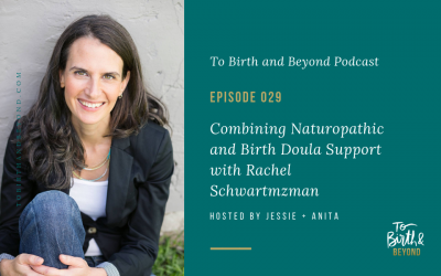 Episode 29: Combining Naturopathic and Birth Doula Support with Rachel Schwartzman