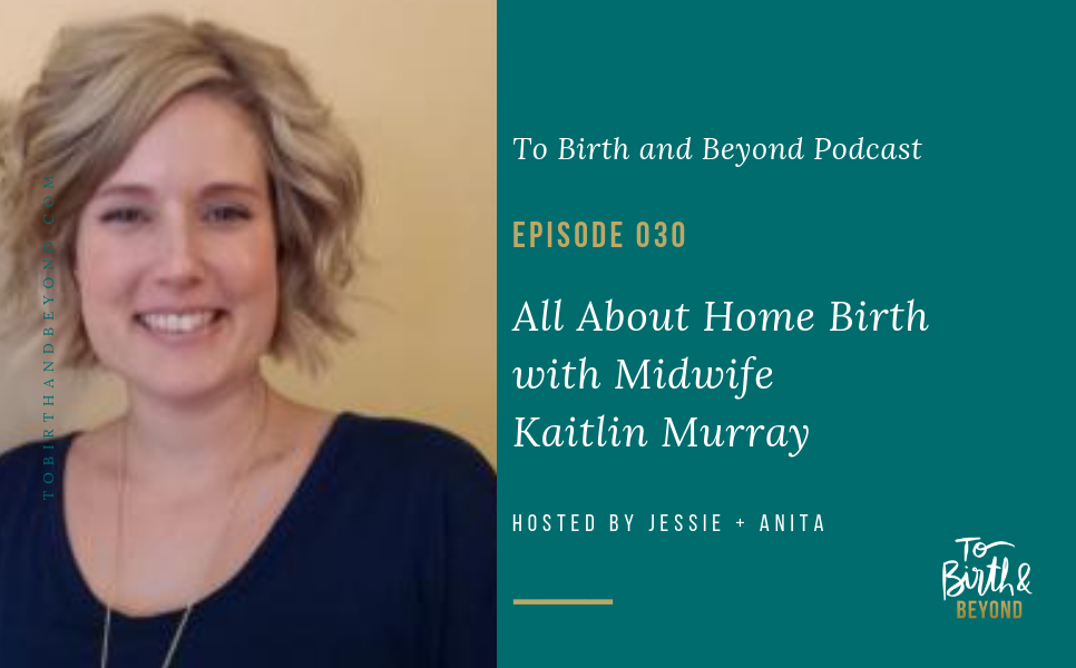Episode 30: All About Home Birth with Midwife Kaitlin Murray