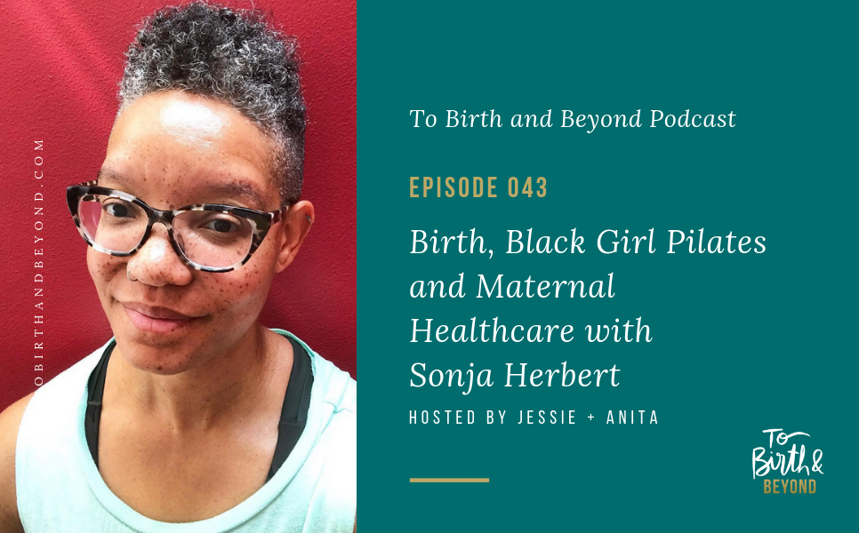 Episode 43: Birth, Black Girl Pilates and Maternal Healthcare with Sonja Herbert