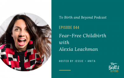 Episode 44: Fear-Free Childbirth with Alexia Leachman