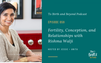 Episode 59: Fertility, Conception, and Relationships with Rishma Walji