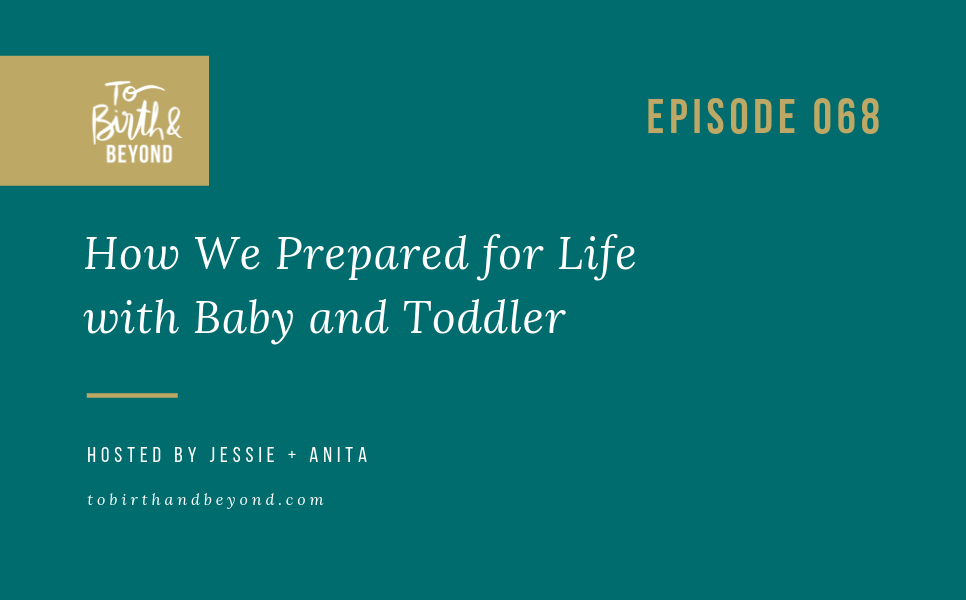 Episode 68: How we Prepared for Life with Baby and Toddler