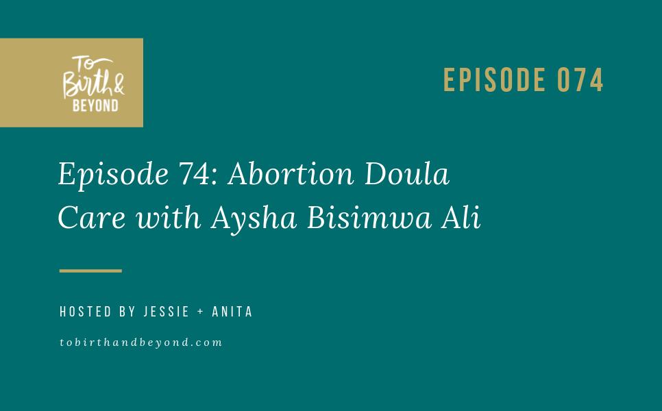 Episode 74: Abortion Doula Care with Aysha Bisimwa Ali
