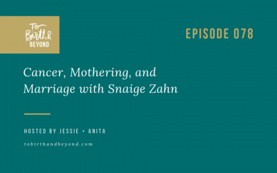 Episode 78: Cancer, Mothering and Marriage with Snaige Zahn