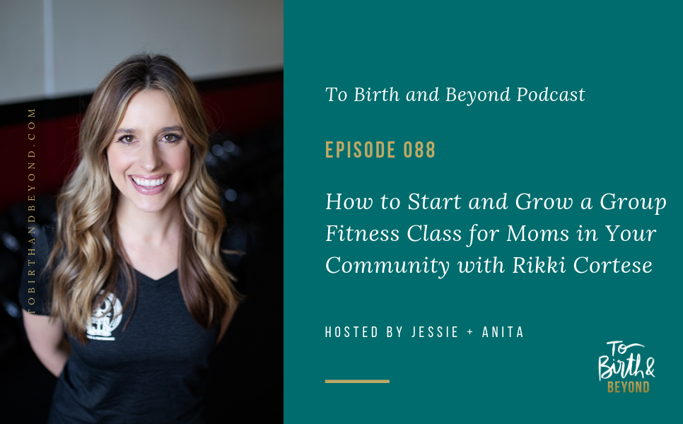 Episode 88: How to Start and Grow a Group Fitness Class for Moms in Your Community with Rikki Cortese