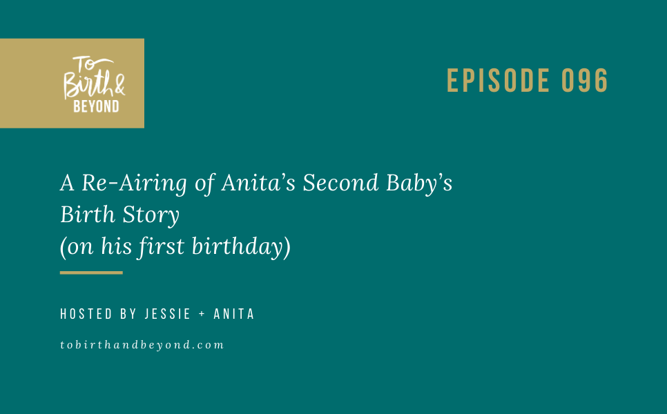 Episode 96: A Re-Airing of Anita's Second Baby's Birth Story (on his first birthday)