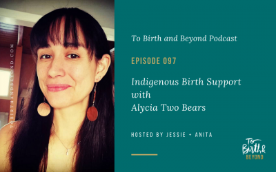 Episode 97: Indigenous Birth Support with Alycia Two Bears