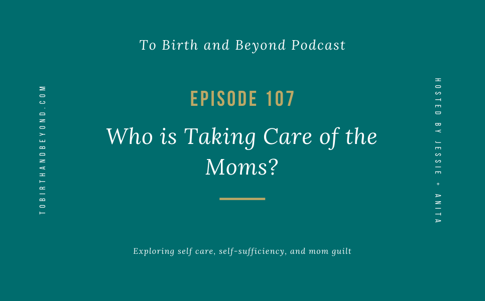 Episode 107: Who is Taking Care of the Moms?