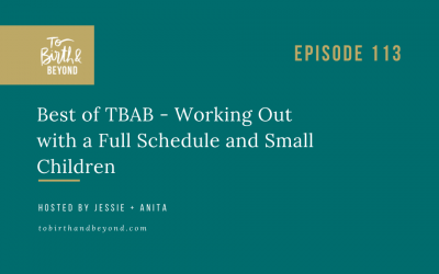 Episode 113: Best of TBAB – Working Out with a Full Schedule and Small Children