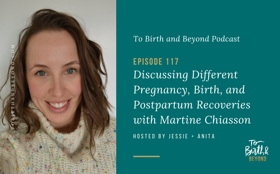 Episode 119: Discussing Different Pregnancy, Birth, and Postpartum Recoveries with Martine Chiasson