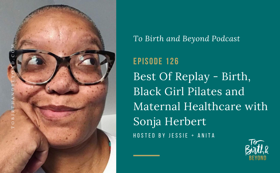 Episode 126: Best Of Replay – Birth, Black Girl Pilates and Maternal Healthcare with Sonja Herbert