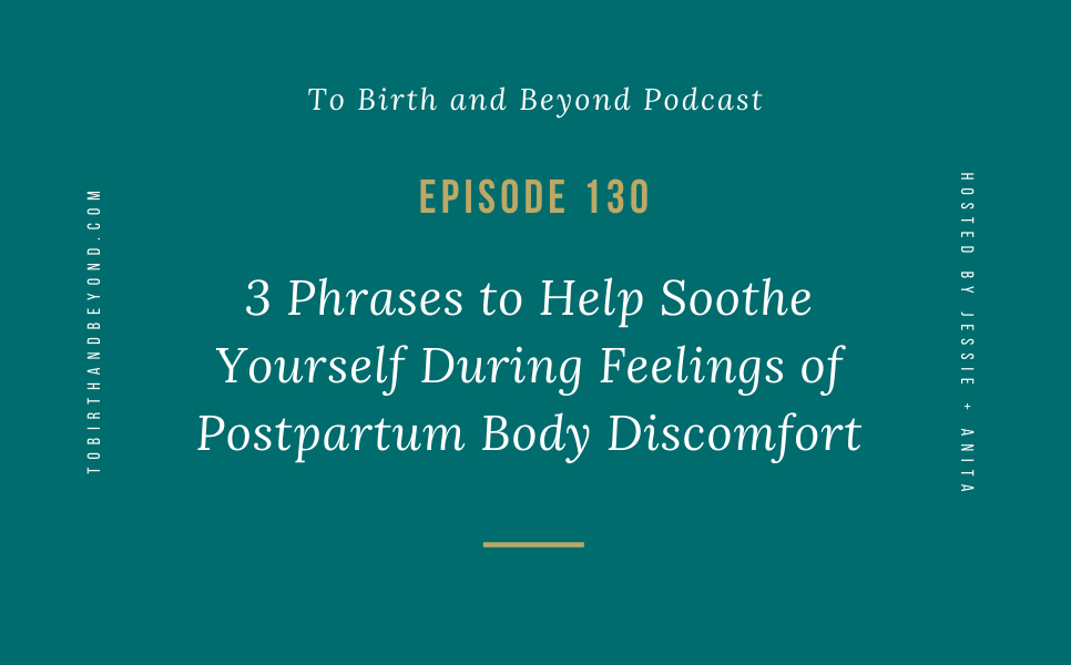 Episode 130: 3 Phrases to Help Soothe Yourself During Feelings of Postpartum Body Discomfort
