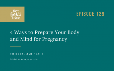 Episode 129: 4 Ways to Prepare Your Body and Mind for Pregnancy