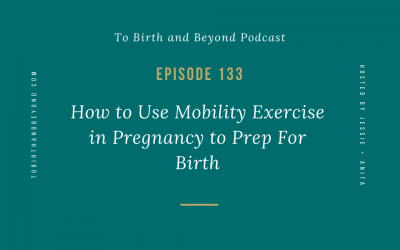 Episode 134: How to Use Mobility Exercise in Pregnancy to Prep For Birth