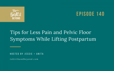 Episode 140: Tips for Less Pain and Pelvic Floor Symptoms While Lifting Postpartum
