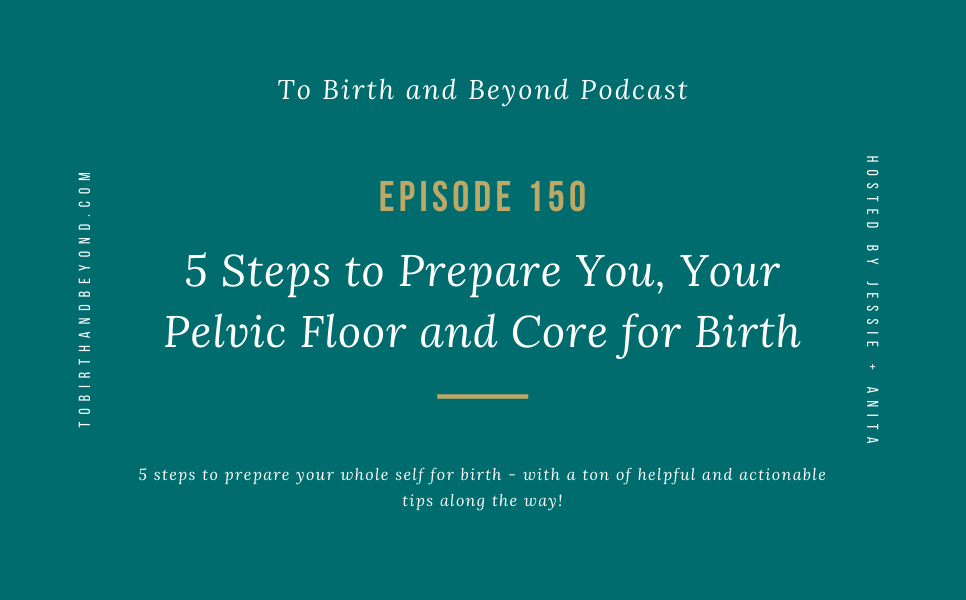 Episode 150: 5 Steps to Prepare You, Your Pelvic Floor and Core for Birth