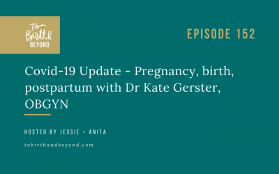 Episode 152: Covid-19 Update – Pregnancy, birth, postpartum with Dr Kate Gerster, OBGYN