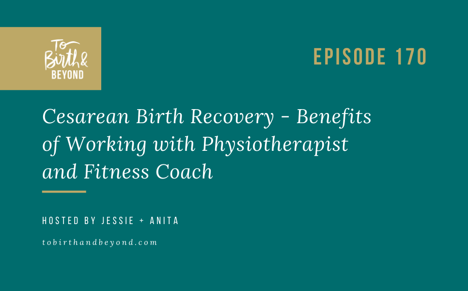 Episode 170: Cesarean Birth Recovery – Benefits of Working with  Physiotherapist and Fitness Coach