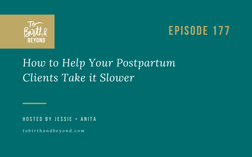 Episode 177: How to Help Your Postpartum Clients Take it Slower