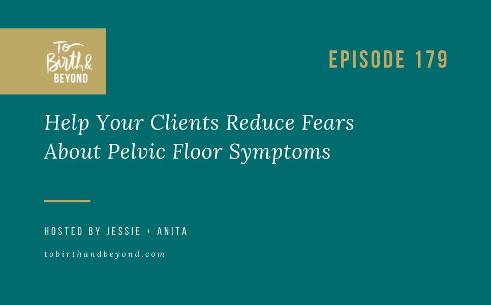 Episode 179: Help Your Clients Reduce Fears About Pelvic Floor Symptoms