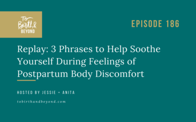 Episode 186 – Replay: 3 Phrases to Help Soothe Yourself During Feelings of Postpartum Body Discomfort