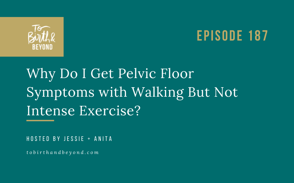 Episode 187: Why Do I Get Pelvic Floor Symptoms with Walking But Not Intense Exercise?