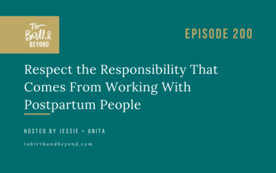 Episode 200: Respect the Responsibility That Comes From Working With Postpartum People
